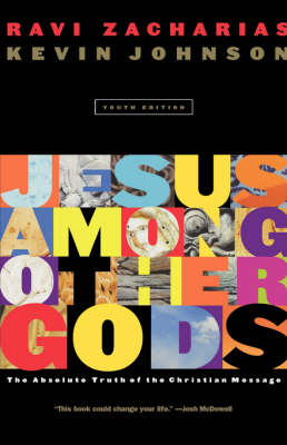 Jesus among Other Gods The Absolute Truth of the Christian Message by Ravi Zacharias