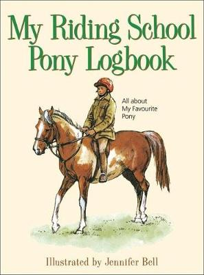 My Riding School Pony Logbook All About My Favourite Pony by Jennifer Bell