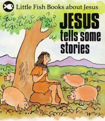 Jesus Tells Some Stories by Gordon Stowell