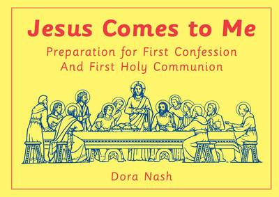 Jesus Comes to Me Preparation for First Confession and First Holy Communion by Dora Nash