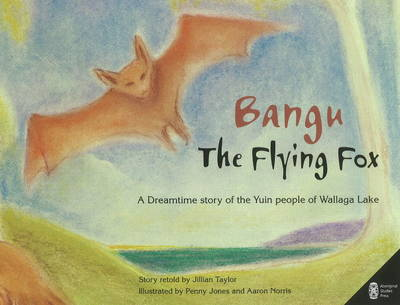 Bangu the Flying Fox A Dreamtime Story of the Yuin People of Wallaga Lake by Jillian Taylor