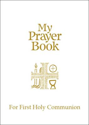 My Prayer Book for First Holy Communion by Michael Hollings