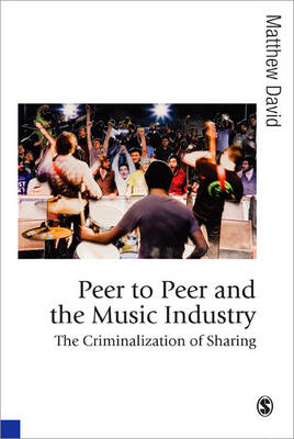 Peer to Peer and the Music Industry The Criminalization of Sharing by Dr. Matthew David