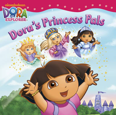 Dora's Princess Pals by Nickelodeon