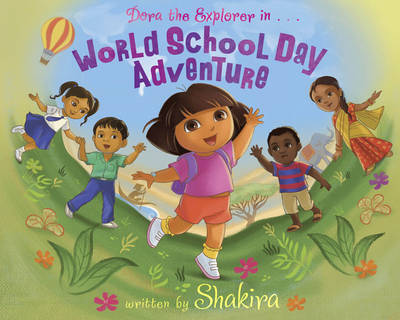 Dora & Shakira: World School Day Adventure by Nickelodeon