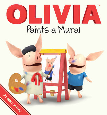 Olivia Paints a Mural by Ian Falconer