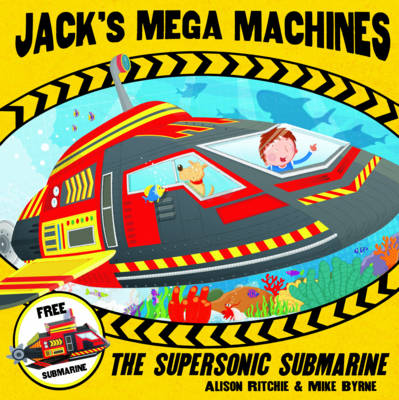 Jack's Mega Machines: Supersonic Submarine by Alison Ritchie