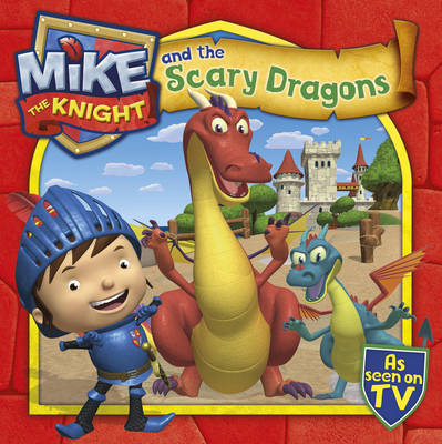 Mike the Knight and the Scary Dragons by