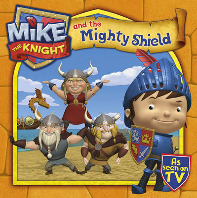 Mike the Knight and the Mighty Shield by