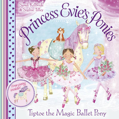 Princess Evie's Ponies: Tiptoe the Magic Ballet Pony by Sarah KilBride