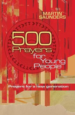 500 Prayers for Young People Prayers for a New Generation by Martin Saunders