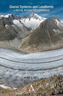 Glacial Systems and Landforms A Virtual Interactive Experience by Ryan C. Bell
