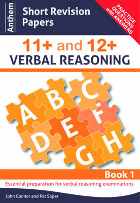 Anthem Short Revision Papers 11+ and 12+ Verbal Reasoning by John Connor, Pat Soper