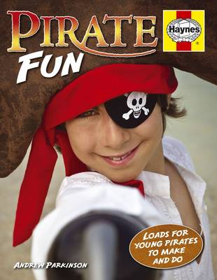Pirate Fun Loads for Young Pirates to Make and Do by Andrew Parkinson