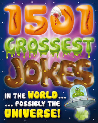 1001 Grossest Jokes in the World...Possibly the Universe by