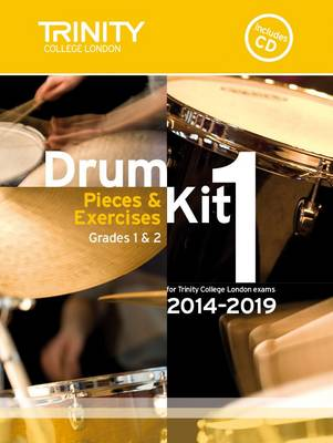 Drum Kit 2014-2019 Book 1 Grades 1 & 2: Pieces & Exercises for Trinity College London Exams by Drum Kit