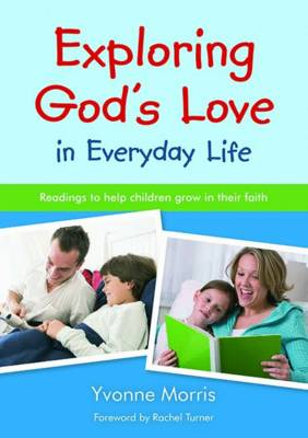 Exploring God's Love in Everyday Life Readings to Help Children Grow in Their Faith by Yvonne Morris