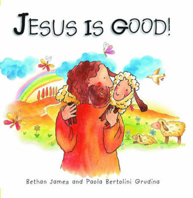 Jesus is Good! by Bethan James