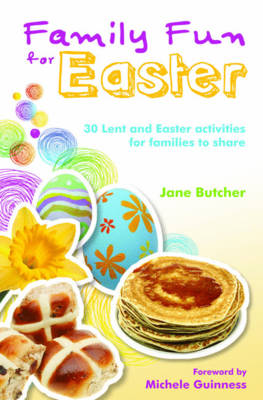 Family Fun for Easter 30 Lent and Easter Activities for Families to Share by Jane Butcher
