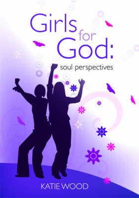 Girls for God Soul Perspective by Mrs Katie Holloway, Katie Wood