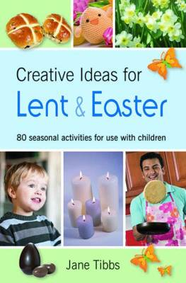 Creative Ideas for Lent & Easter 80 Seasonal Activities for Use with Children by Jane Tibbs