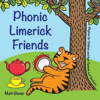 Phonic Limerick Friends Rhymes for Children and their Parents and Teachers by Matt (Mr Matt Glover) Glover