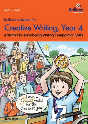Brilliant Activities for Creative Writing, Year 4 Activities for Developing Writing Composition Skills by Irene Yates