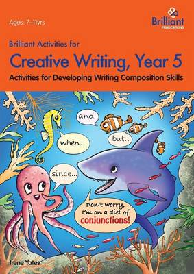 Brilliant Activities for Creative Writing, Year 5 Activities for Developing Writing Composition Skills by Irene Yates