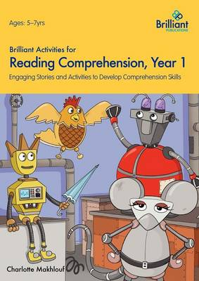 Brilliant Activities for Reading Comprehension, Year 1 Engaging Stories and Activities to Develop Comprehension Skills by Irene Yates, Charlotte Makhlouf