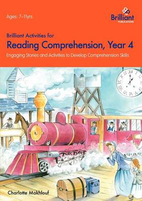 Brilliant Activities for Reading Comprehension, Year 4 Engaging Stories and Activities to Develop Comprehension Skills by Irene Yates, Charlotte Makhlouf