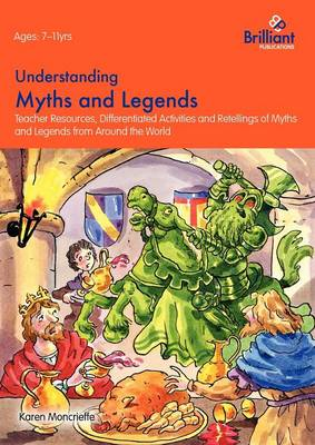 Understanding Myths and Legends Teacher Resources, Differentiated Activities and Retellings for Myths and Legends from Around the World by Karen Moncrieffe