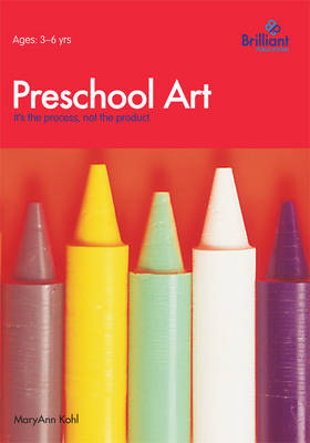 Preschool Art It's the Process, Not the Product by MaryAnn F. Kohl