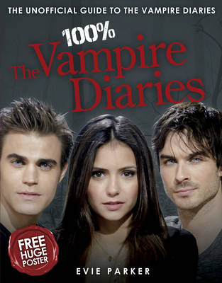 100% The Vampire Diaries: The Unofficial Guide by Evie Parker