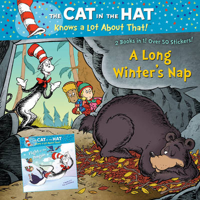 The Cat in the Hat Knows a Lot About That!: a Long Winter's Nap/Flight of the Penguin by Tish Rabe