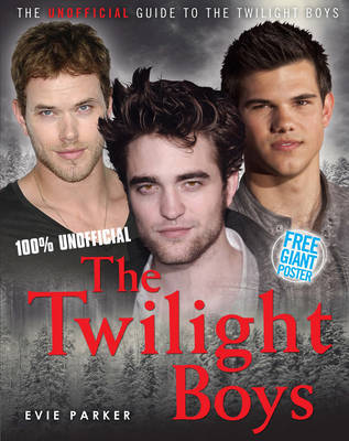 100% the Twilight Boys: The Unofficial Biography by Evie Parker