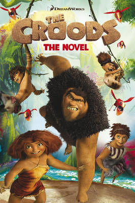 The Croods: the Novel by