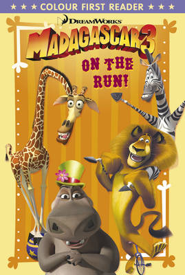 Madagascar 3: On the Run! Colour First Reader by