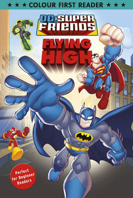 DC Super Friends: Flying High Colour First Reader by