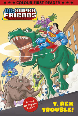 DC Super Friends: T. Rex Trouble! Colour First Reader by