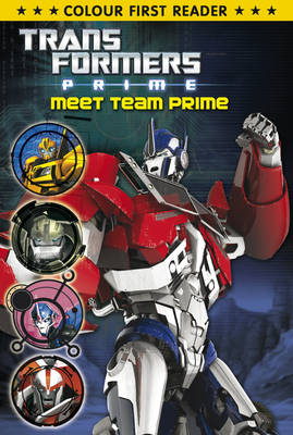 Transformers Prime: Meet Team Prime Colour First Reader by Hasbro