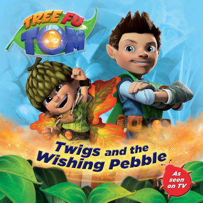 Tree Fu Tom: Twigs and the Wishing Pebble by