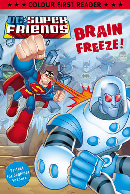 DC Super Friends: Brain Freeze! Colour First Reader by