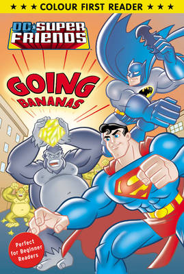 DC Super Friends: Going Bananas Colour First Reader by