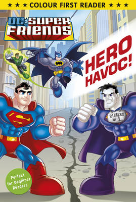 DC Super Friends: Hero Havoc Colour First Reader by