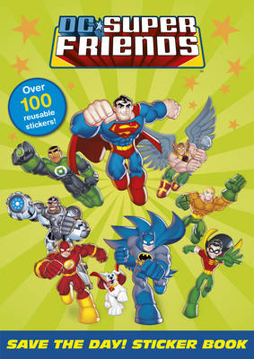 DC Super Friends: Save the Day! Sticker Book by