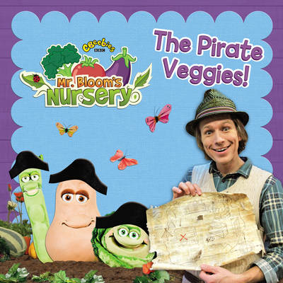 Mr Bloom's Nursery: The Pirate Veggies! by