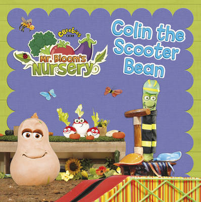 Mr Bloom's Nursery: Colin the Scooter Bean by