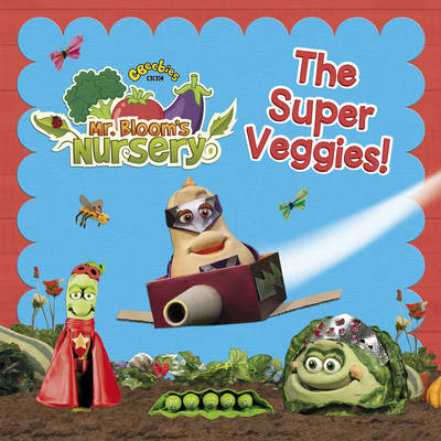 Mr Bloom's Nursery: The Super Veggies! by