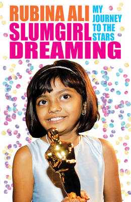 Slumgirl Dreaming: My Journey to the Stars by Rubina Ali