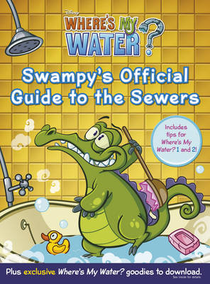 Where's My Water: Swampy's Official Guide to the Sewers by Walt Disney Pictures
